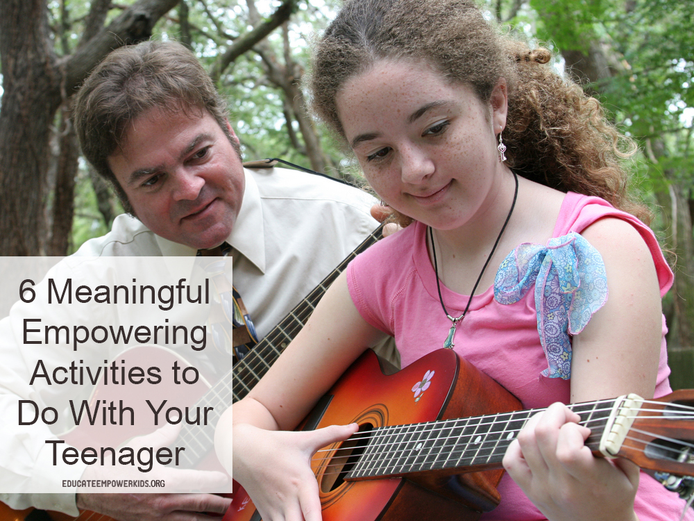 6 Empowering Activities to Do With Your Teenager - Educate Empower ...