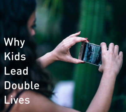 Why Kids Are Leading Double Lives