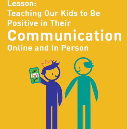 Lesson: Teaching Our Kids to Be Positive in Their Communication Online and In-Person