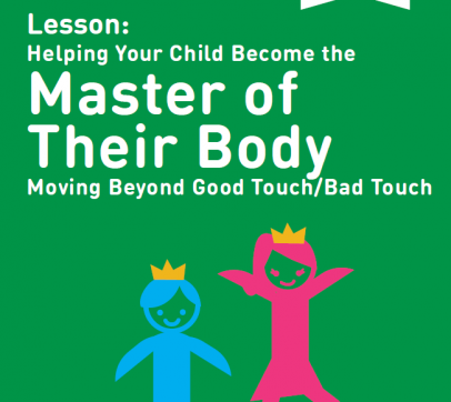 Lesson: Helping Your Child Become the Master of Their Body Moving Beyond Good Touch/Bad Touch